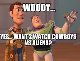 Aliens Meme Creator - meme creator woody yes want 2 watch cowboys vs aliens meme