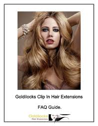 goldilocks hair extensions goldilocks clip in hair extensions f a q guide