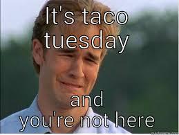 Taco Tuesday Meme - taco tuesday sadness quickmeme