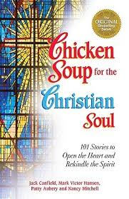 chicken soup for the christian soul stories to open the and
