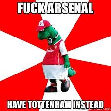 Arsenal Tottenham Meme - fuck arsenal have tottenham instead arsenal dinosaur meme