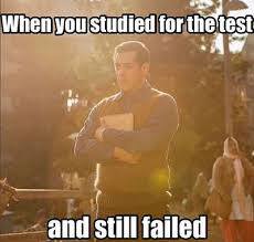 Test Meme - meme when you studied for the test and you still failed