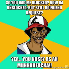 Meme Generator Unblocked - so you had me blocked now im unblocked but still no friend request