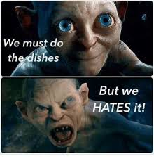 Dishes Meme - we must do the dishes but we hates it meme on me me
