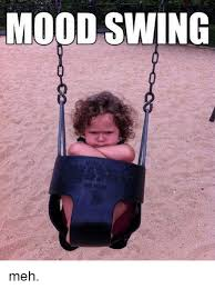 Meh Meme - mood swing meh meh meme on me me