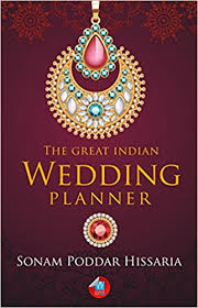 indian wedding planner book the great indian wedding planner sonam poddar hissaria