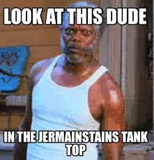 Dude Memes - meme maker look at this dude in the jermainstains tank top