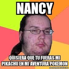 Nancy Meme - meme friki nancy quisiera que tu fueras mi pikachu en mi