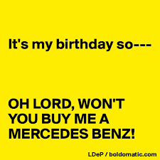 lord won t you buy me a mercedes it s my birthday so oh lord won t you buy me a mercedes