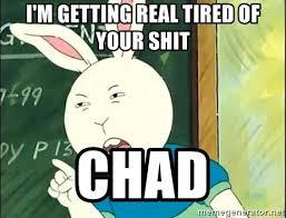 Getting Real Tired Of Your Bullshit Meme Generator - i m getting real tired of your shit chad buster baxter meme