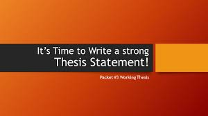 weak thesis statement it s time to write a strong thesis statement packet 3 working 1 it s time to write a strong thesis statement packet 3 working thesis
