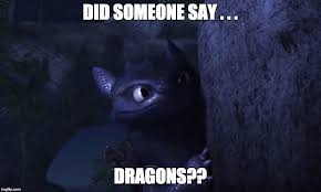 Toothless Meme - did someone say dragons image tagged in toothless how to