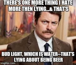 Bud Light Meme - ron swanson tells it how is is again imgflip