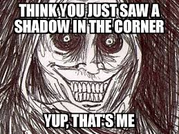 Shadowlurker Meme - image 142330 horrifying house guest shadowlurker know