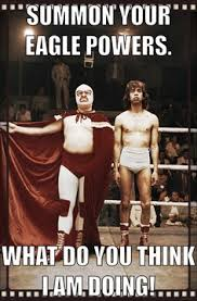Nacho Libre Memes - summon your eagle powers nacho moments pinterest summoning
