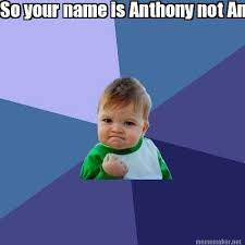 meme maker so your name is anthony not andy