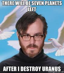 Tracy Meme - there will be seven planets left after i destroy uranus creepy