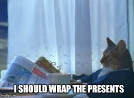 Wrapping Presents Meme - so it s nearly 11pm on christmas eve here imgflip