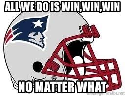 All I Do Is Win Meme - all we do is win win win no matter what new england patriots
