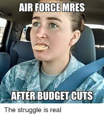 The Struggle Is Real Meme - air force mres nafterbudget cuts the struggle is real struggle