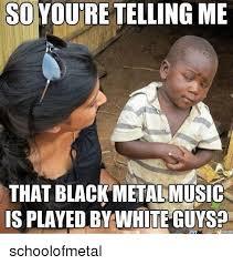 Black Metal Meme - 25 best memes about black metal black metal memes