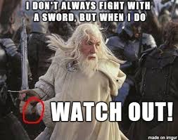 Look Out Meme - gandalf watch out meme on imgur