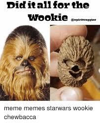 Chewbacca Memes - did it all for the spiritveggies meme memes starwars wookie