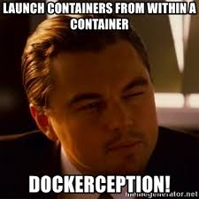 Inception Meme Generator - launch containers from within a container dockerception inception