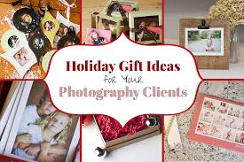 gifts for clients 15 photography client gift ideas of marketing