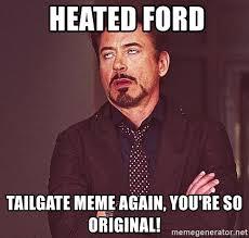 So Original Meme - heated ford tailgate meme again you re so original robert downey