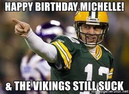 Vikings Suck Meme - happy birthday michelle the vikings still suck aaron rodgers