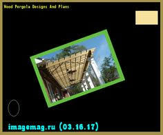 Wood Pergola Designs And Plans by Free Pergola Design Software Download The Best Image Search