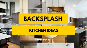 backsplash kitchen designs 30 awesome backsplash kitchen ideas 2018