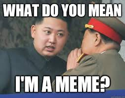 What Do You Do Memes - what do you mean i m a meme hungry kim jong un quickmeme