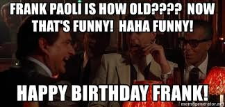 Meme Generator Goodfellas - frank paoli is how old now that s funny haha funny happy