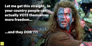 Braveheart Freedom Meme - you can actually vote yourself more freedom knight takes king