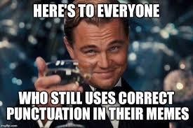 Punctuation Meme - leonardo dicaprio cheers meme imgflip