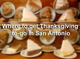 where to get thanksgiving to go in san antonio san antonio