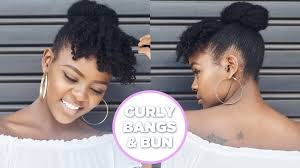 natural hair bun styles with bang how to faux curly bangs and bun on natural hair youtube