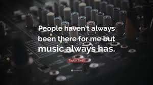 Haven T Taylor Swift Quote U201cpeople Haven U0027t Always Been There For Me But