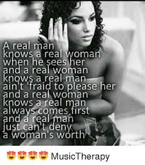 A Real Man Meme - real man knows a real woman when he sees her nd a real woman knows a