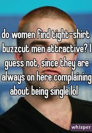 Tight Shirt Meme - women find tight shirt buzzcut men attractive i guess not since