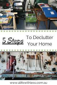 Decluttering Your Home by Five Steps To Declutter Your Home A Life With Less
