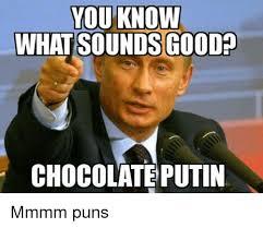 Mmmm Meme - you know what sounds good chocolate putin mmmm puns meme on me me