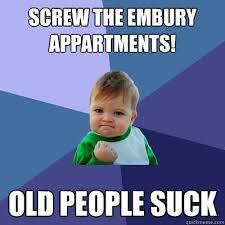 People Suck Memes - screw the embury appartments old people suck success kid quickmeme