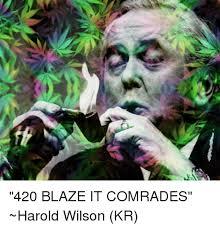 420 Blaze It Meme - 420 blaze it comrades harold wilson kr dank meme on me me