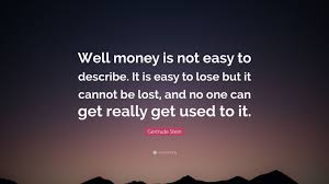 describe it gertrude stein quote u201cwell money is not easy to describe it is