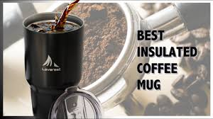 Best Coffee Mug by Best Insulated Coffee Mug The Only One You U0027ll Ever Need Youtube