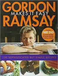 livre de cuisine gordon ramsay gordon ramsay makes it easy gordon ramsay 9780764598784 books