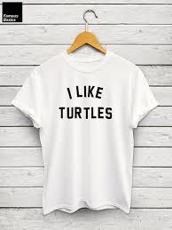 I Like Turtles Meme - i like turtles shirt meme shirt tumblr shirts turtle tshirt nemo